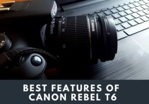 Best features of Canon Rebel T6