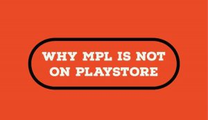 [Latest] Why Is MPL Not On Play Store is MPL Banned - 2020